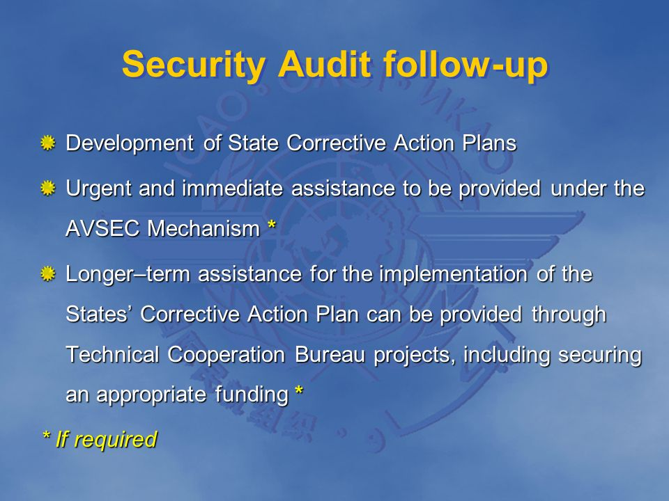 Security Audit follow-up Development of State Corrective Action Plans Urgent and immediate assistance to be provided under the AVSEC Mechanism * Longe