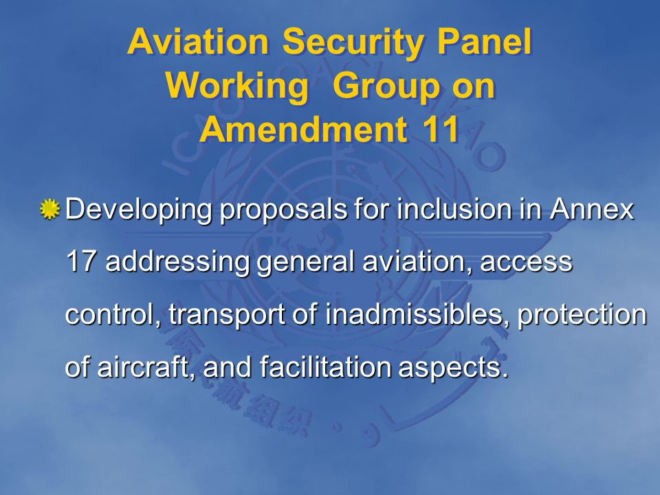 Aviation Security Panel Working Group on Amendment 11 Developing proposals for inclusion in Annex 17 addressing general aviation, access control, tran