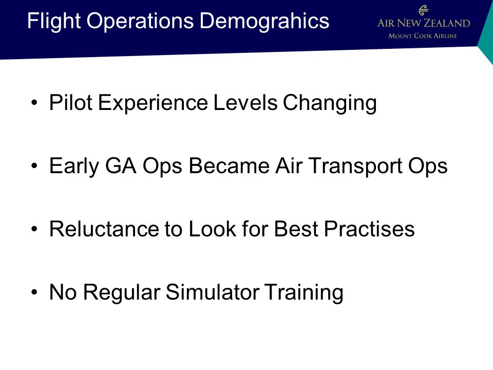 Flight Operations Demograhics Pilot Experience Levels Changing Early GA Ops Became Air Transport Ops Reluctance to Look for Best Practises No Regular Simulator Training