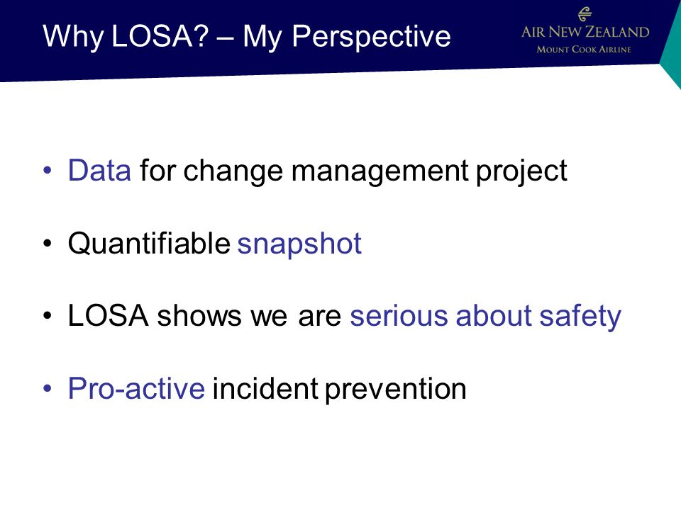 Why LOSA? – My Perspective Data for change management project Quantifiable snapshot LOSA shows we are serious about safety Pro-active incident prevent