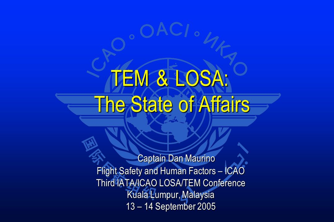 TEM & LOSA: The State of Affairs TEM & LOSA: The State of Affairs Captain Dan Maurino Captain Dan Maurino Flight Safety and Human Factors – ICAO Third