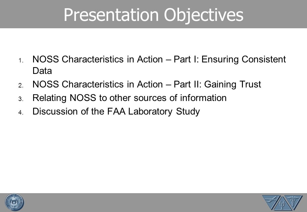 Presentation Objectives 1. NOSS Characteristics in Action – Part I: Ensuring Consistent Data 2.