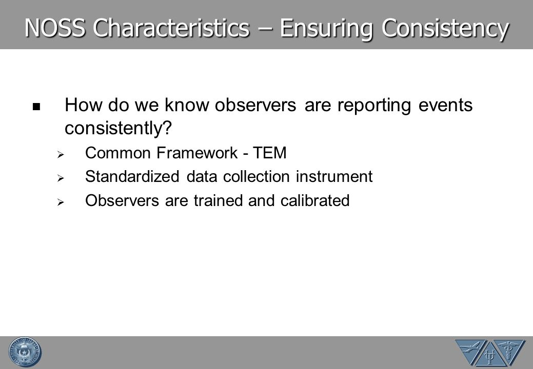 NOSS Characteristics – Ensuring Consistency How do we know observers are reporting events consistently.