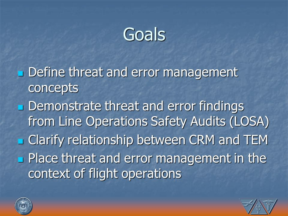 Goals Define threat and error management concepts Define threat and error management concepts Demonstrate threat and error findings from Line Operatio