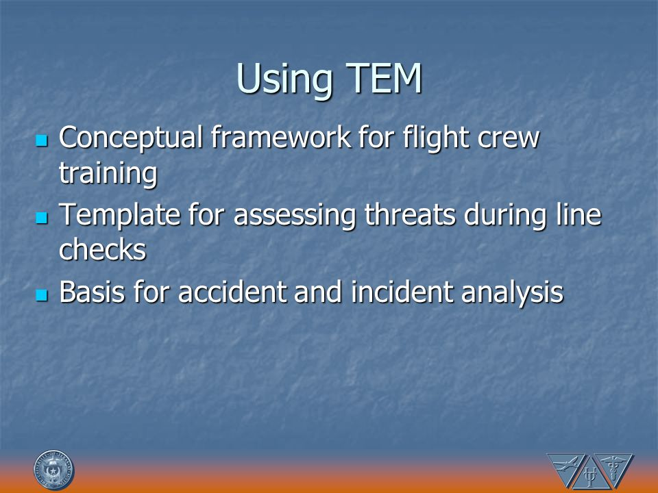 Using TEM Conceptual framework for flight crew training Conceptual framework for flight crew training Template for assessing threats during line check