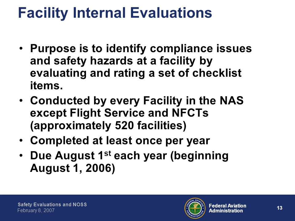 Safety Evaluations and NOSS 13 Federal Aviation Administration February 8, 2007 Facility Internal Evaluations Purpose is to identify compliance issues