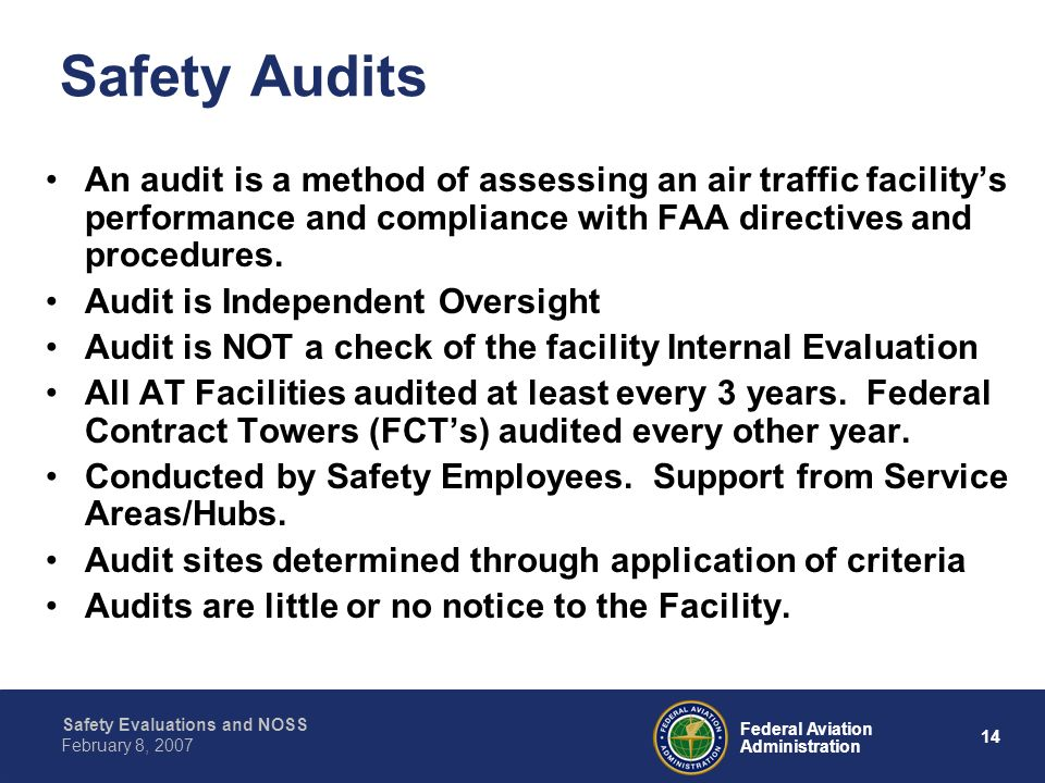 Safety Evaluations and NOSS 14 Federal Aviation Administration February 8, 2007 Safety Audits An audit is a method of assessing an air traffic facilit