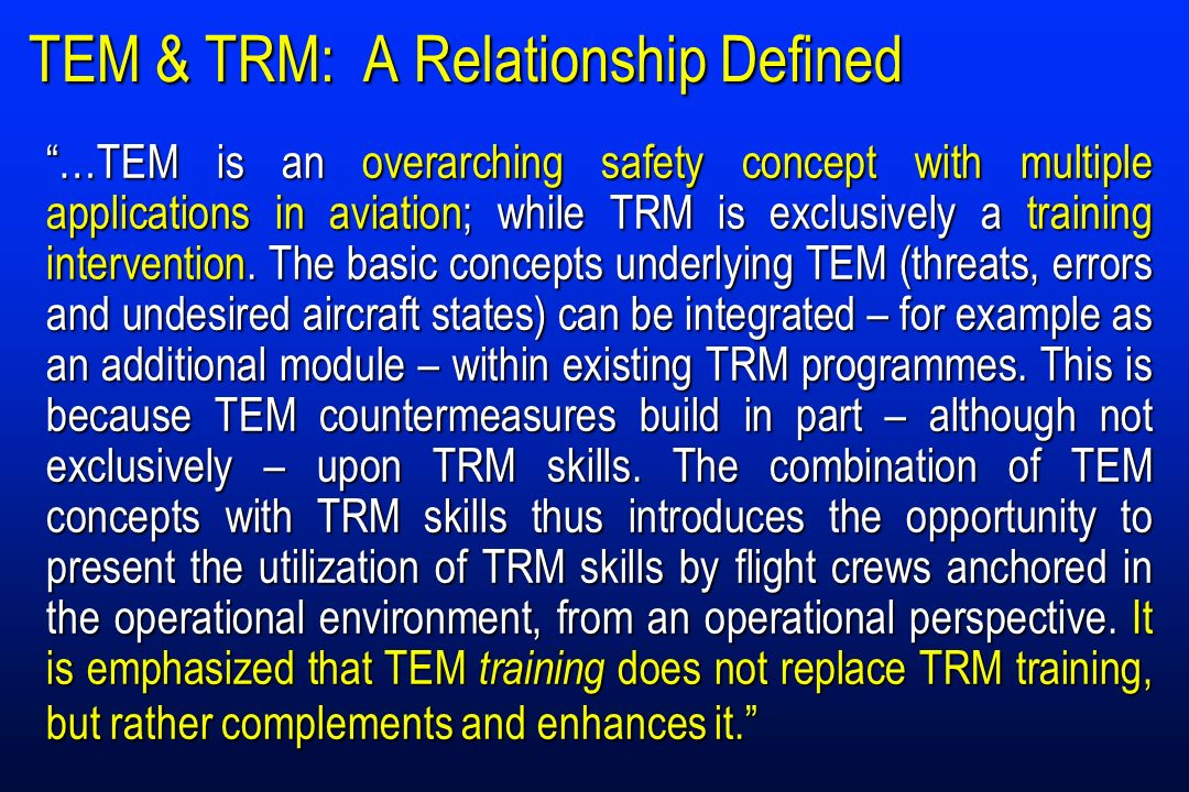 TEM & TRM: A Relationship Defined …TEM is an overarching safety concept with multiple applications in aviation; while TRM is exclusively a training in