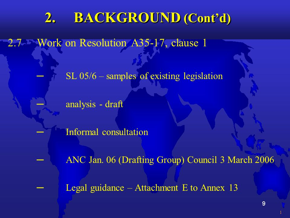 9 2. BACKGROUND (Contd) 2.7Work on Resolution A35-17, clause 1 SL 05/6 – samples of existing legislation analysis - draft Informal consultation ANC Ja
