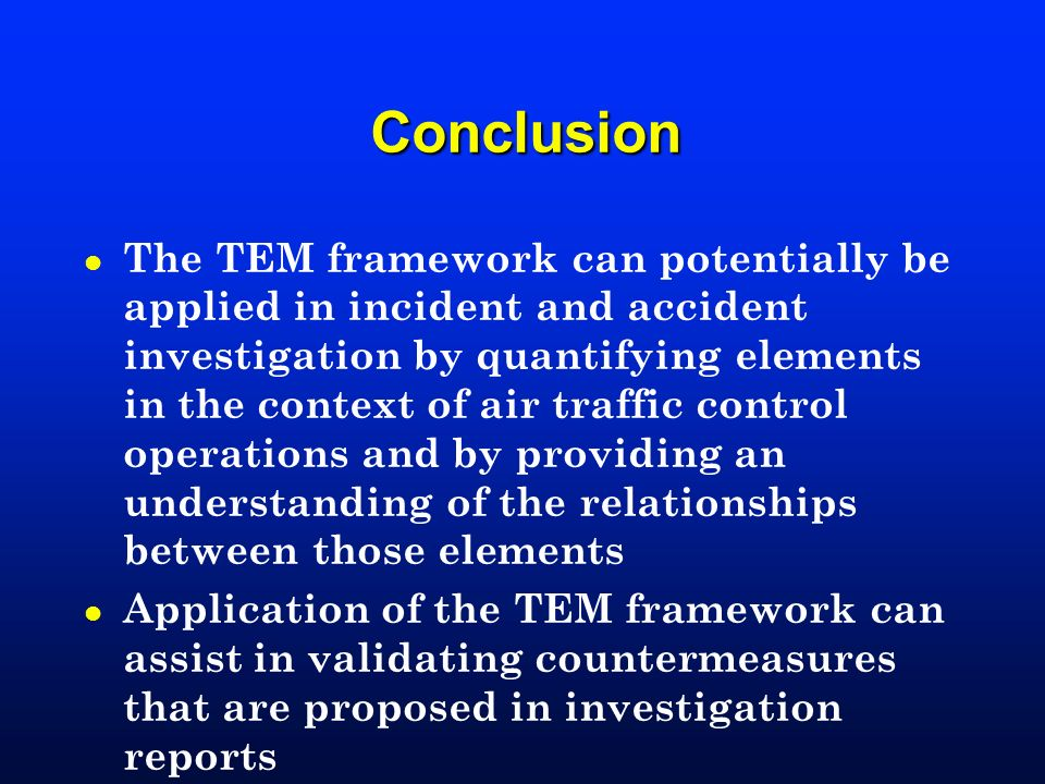 Conclusion l The TEM framework can potentially be applied in incident and accident investigation by quantifying elements in the context of air traffic