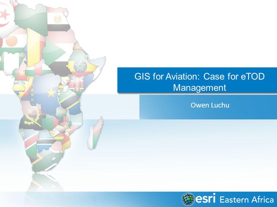 GIS for Aviation: Case for eTOD Management Owen Luchu