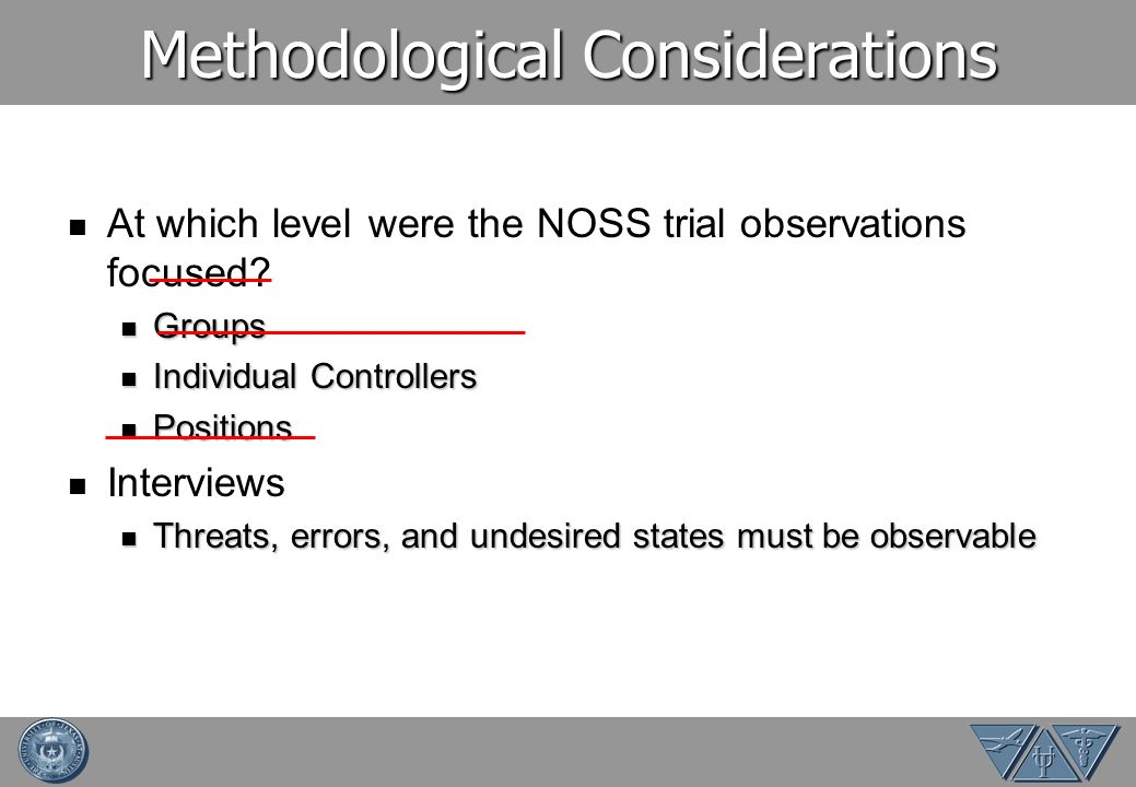 Methodological Considerations At which level were the NOSS trial observations focused? Groups Groups Individual Controllers Individual Controllers Pos