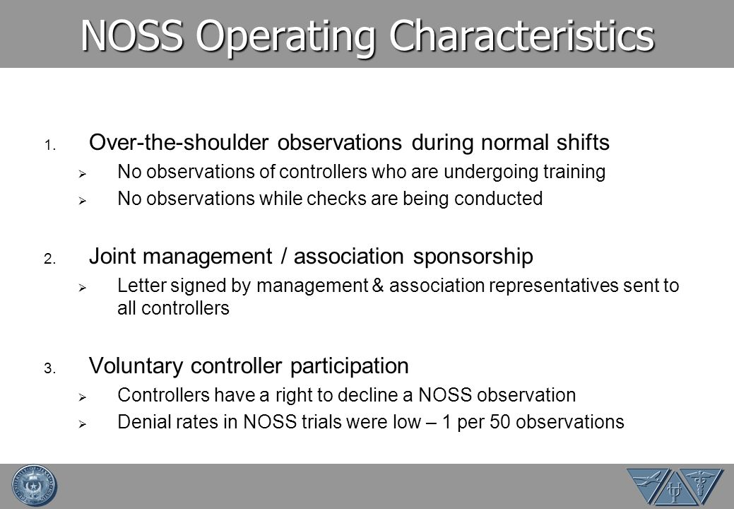 NOSS Operating Characteristics 1. Over-the-shoulder observations during normal shifts No observations of controllers who are undergoing training No ob