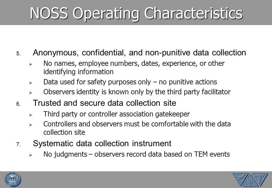 NOSS Operating Characteristics 5. Anonymous, confidential, and non-punitive data collection No names, employee numbers, dates, experience, or other id