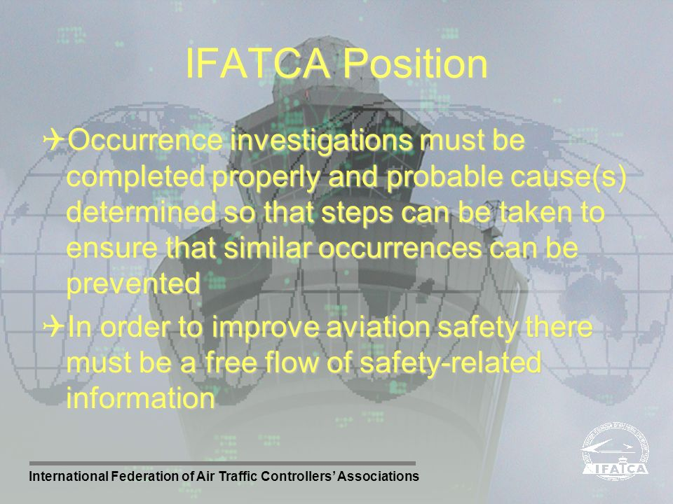 International Federation of Air Traffic Controllers Associations IFATCA Position Occurrence investigations must be completed properly and probable cau