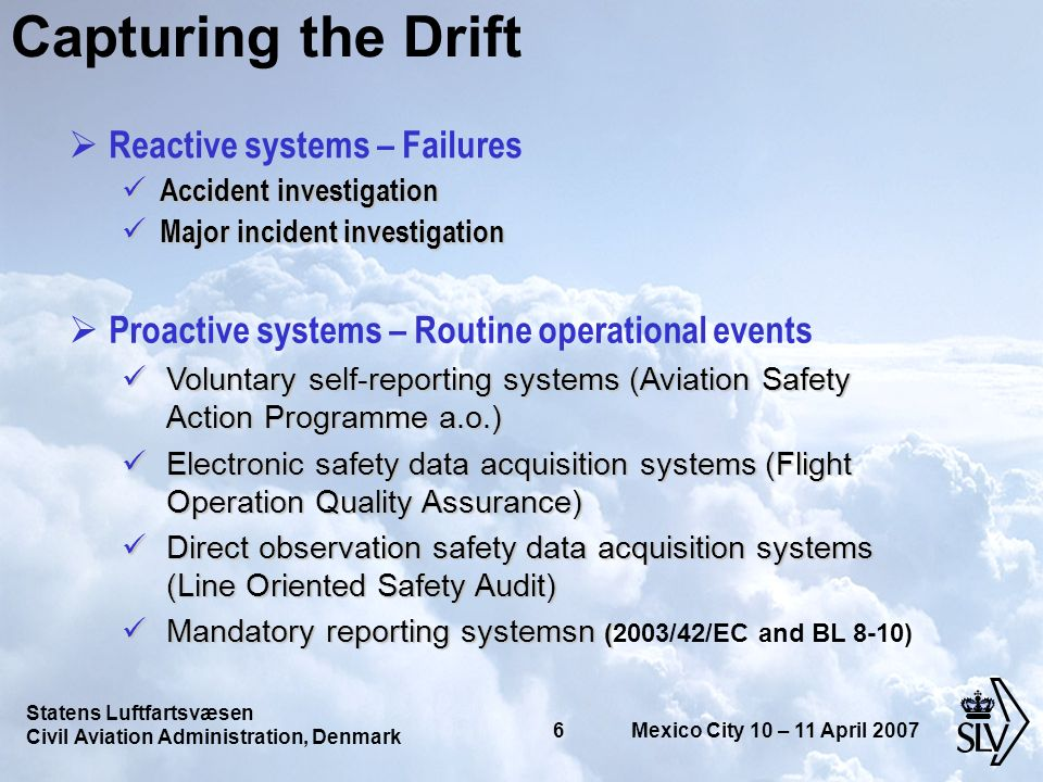 Statens Luftfartsvæsen Civil Aviation Administration, Denmark 27 Mexico City 10 – 11 April 2007 Potential weaknesses Reporting issues –Bias –What is unsafe .
