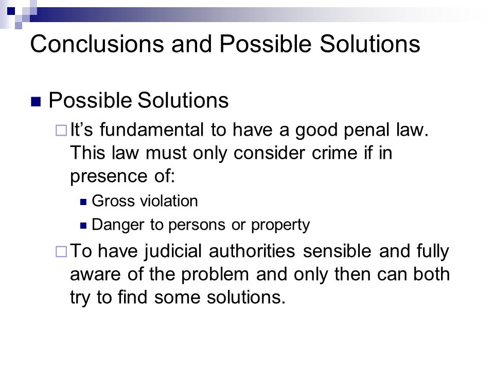 Conclusions and Possible Solutions Possible Solutions Its fundamental to have a good penal law.
