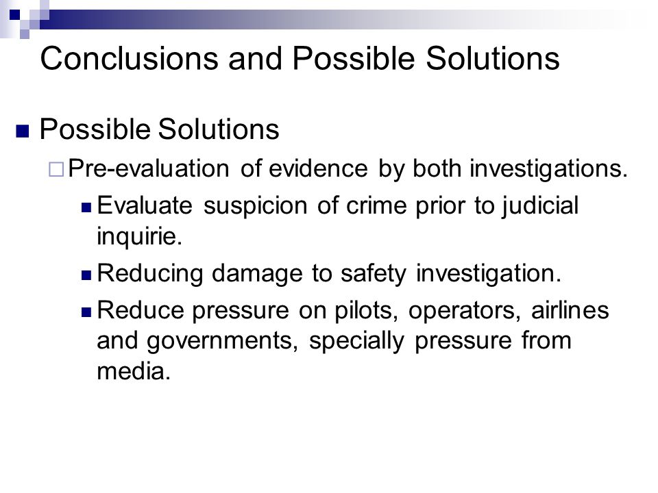 Conclusions and Possible Solutions Possible Solutions Pre-evaluation of evidence by both investigations.