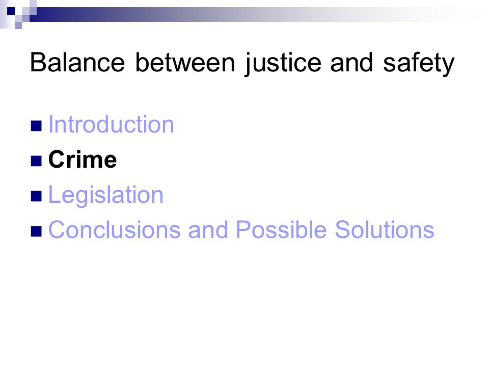 Balance between justice and safety Introduction Crime Legislation Conclusions and Possible Solutions
