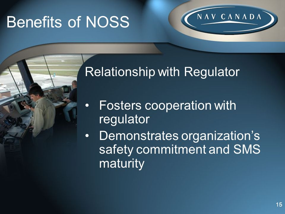 Benefits of NOSS Relationship with Regulator Fosters cooperation with regulator Demonstrates organizations safety commitment and SMS maturity 15