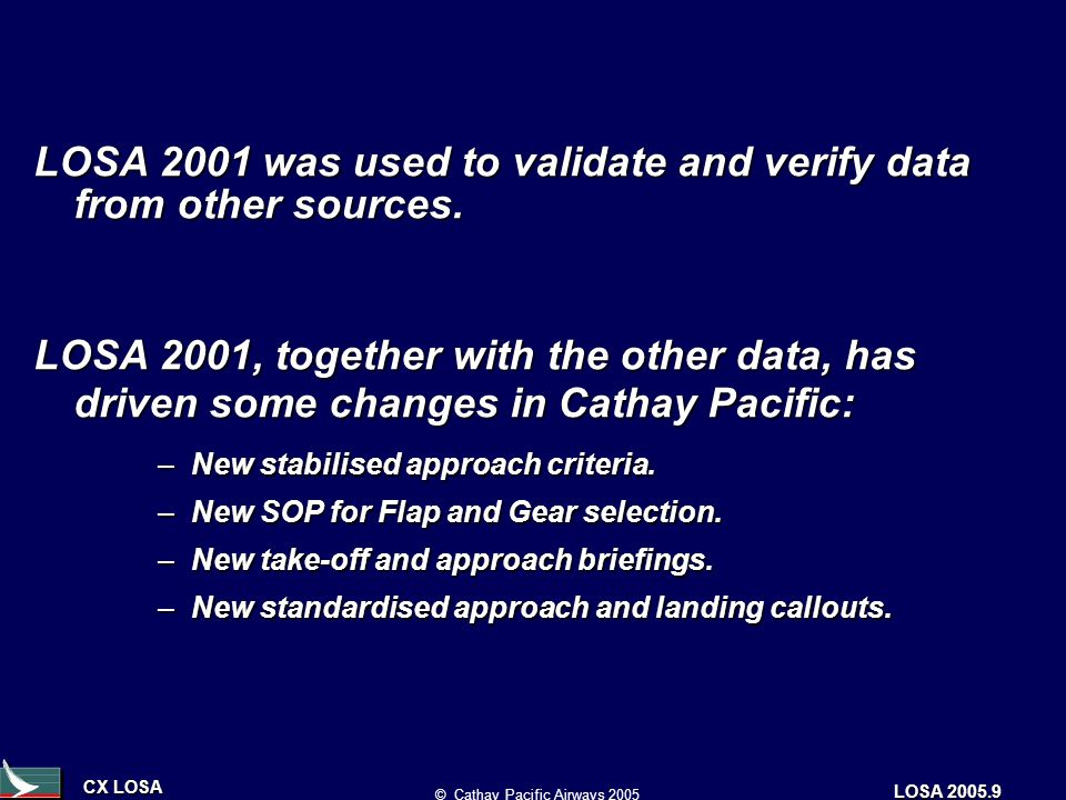 CX LOSA © Cathay Pacific Airways 2005 LOSA 2005.9 LOSA 2001 was used to validate and verify data from other sources.