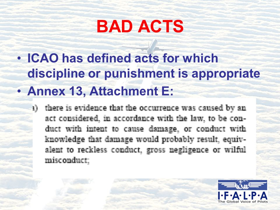 BAD ACTS ICAO has defined acts for which discipline or punishment is appropriate Annex 13, Attachment E:
