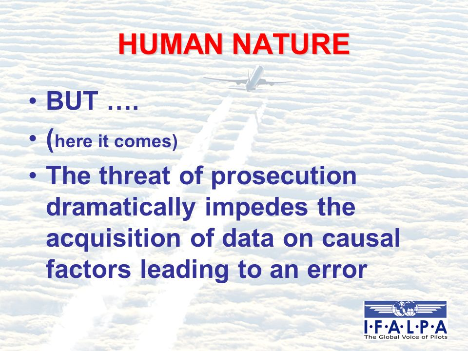 HUMAN NATURE BUT …. ( here it comes) The threat of prosecution dramatically impedes the acquisition of data on causal factors leading to an error