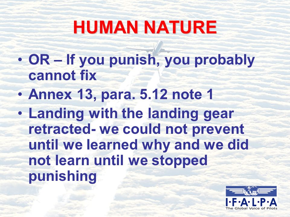 HUMAN NATURE OR – If you punish, you probably cannot fix Annex 13, para.