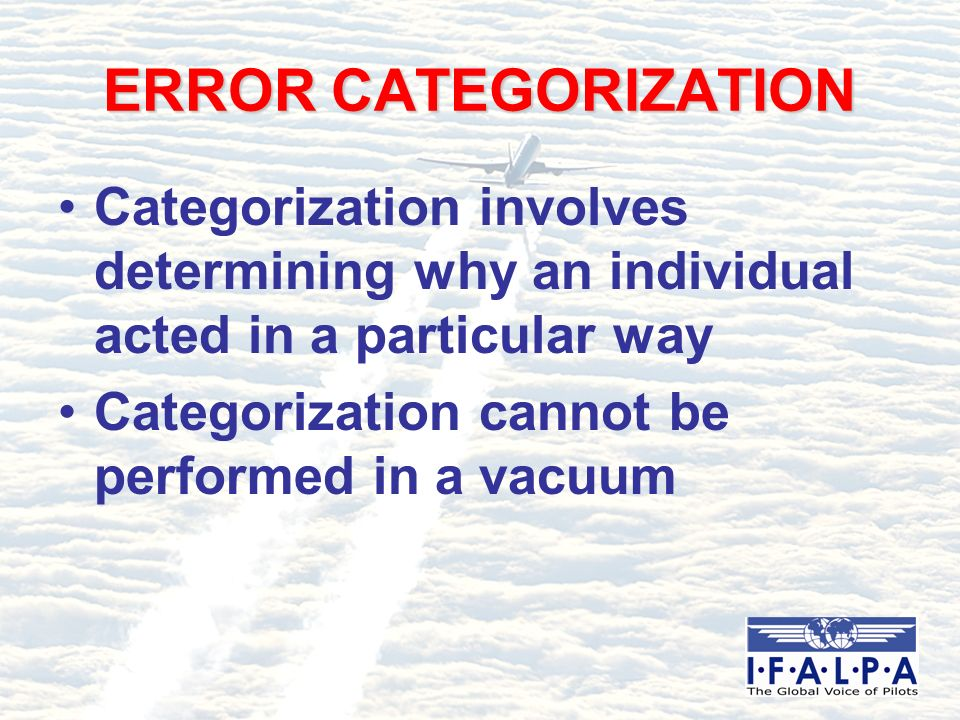 ERROR CATEGORIZATION Categorization involves determining why an individual acted in a particular way Categorization cannot be performed in a vacuum
