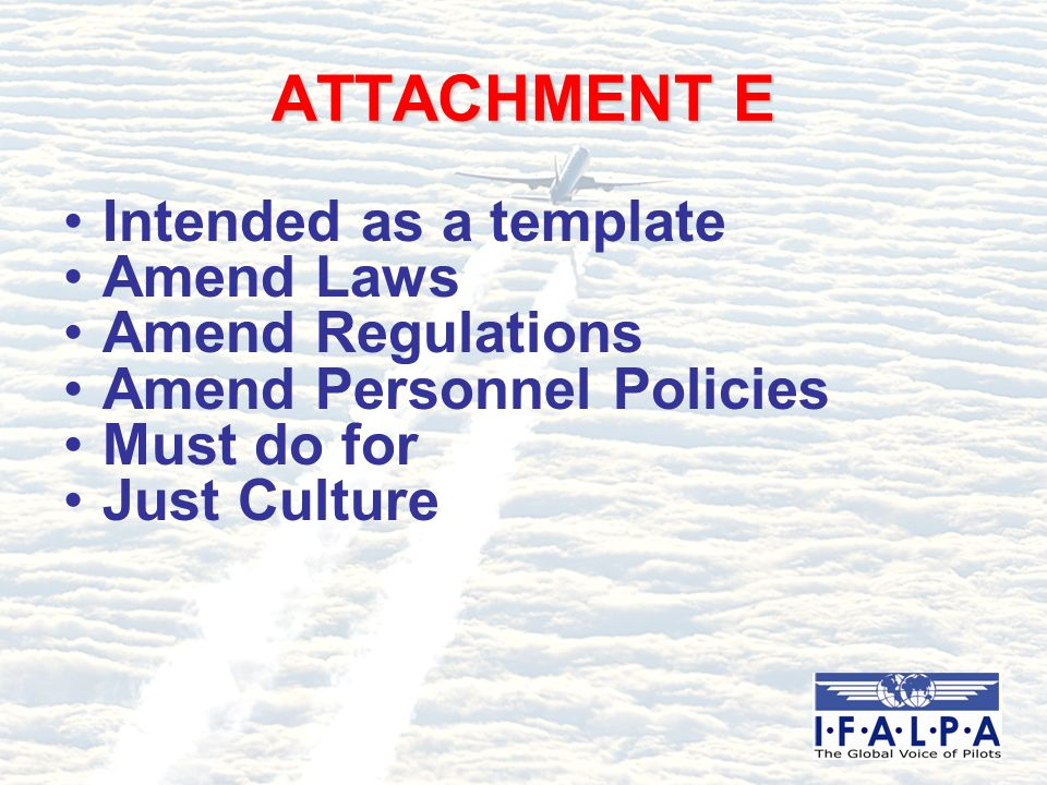 ATTACHMENT E Intended as a template Amend Laws Amend Regulations Amend Personnel Policies Must do for Just Culture