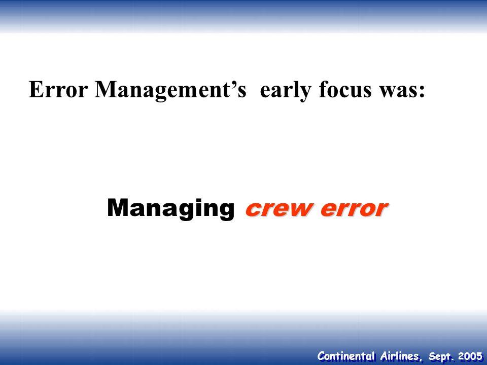 Continental Airlines, Sept. 2005 Error Managements early focus was: crew error Managing crew error