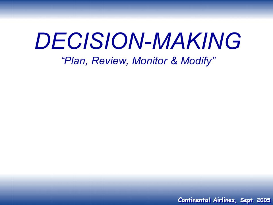 Continental Airlines, Sept. 2005 DECISION-MAKING Plan, Review, Monitor & Modify