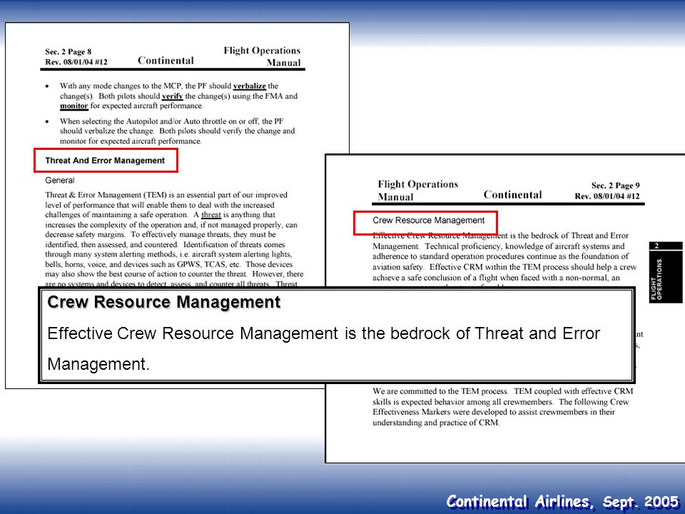 Continental Airlines, Sept. 2005 Crew Resource Management Effective Crew Resource Management is the bedrock of Threat and Error Management.