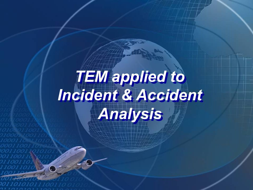 TEM applied to Incident & Accident Analysis TEM applied to Incident & Accident Analysis