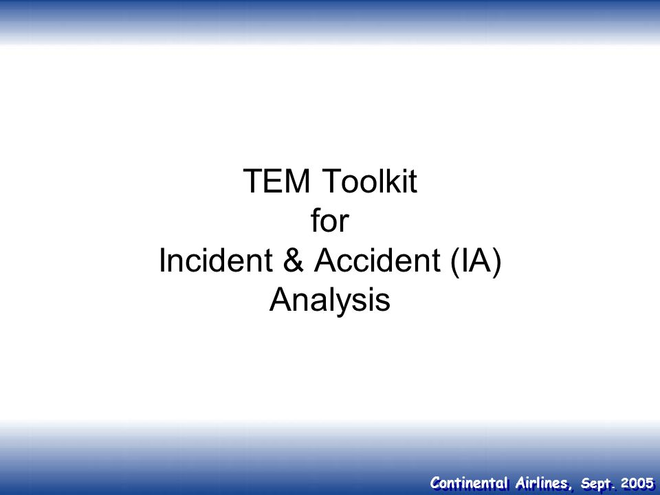 Continental Airlines, Sept. 2005 TEM Toolkit for Incident & Accident (IA) Analysis