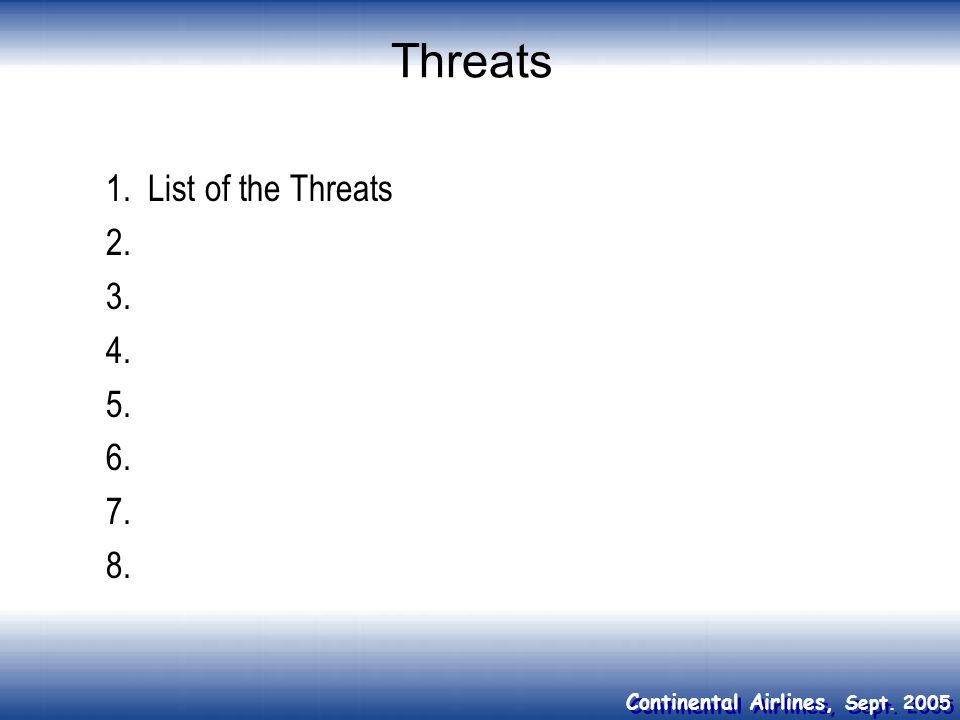 Continental Airlines, Sept. 2005 Threats 1. List of the Threats 2. 3. 4. 5. 6. 7. 8.