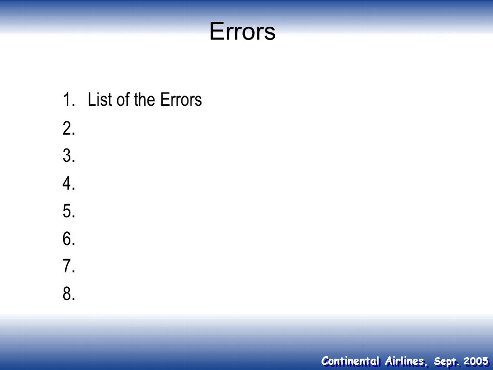 Continental Airlines, Sept. 2005 Errors 1. List of the Errors 2. 3. 4. 5. 6. 7. 8.