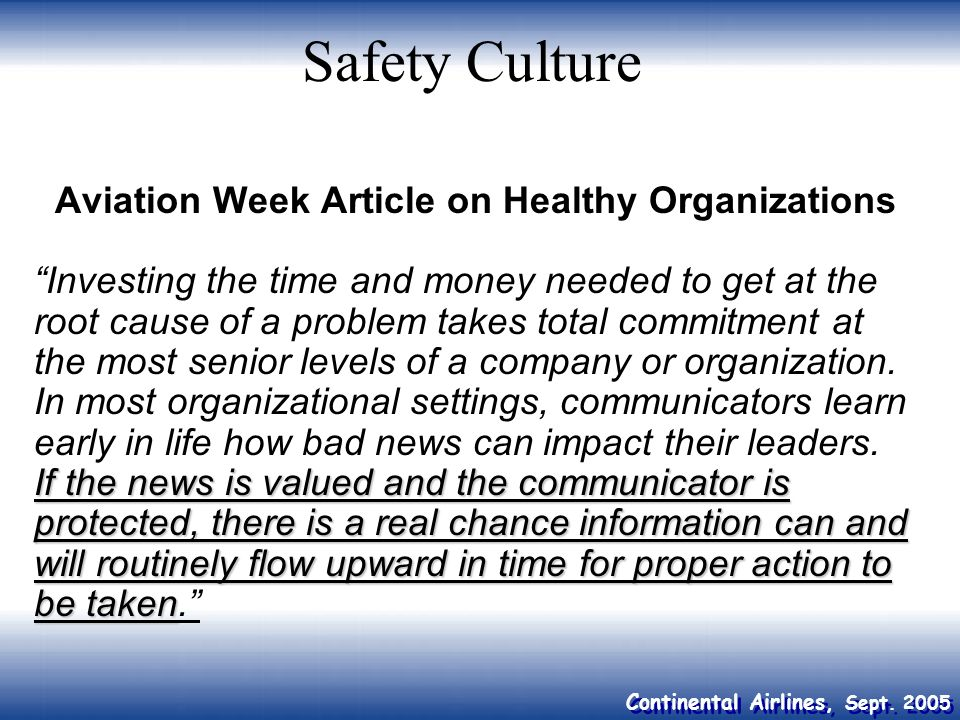 Continental Airlines, Sept. 2005 Aviation Week Article on Healthy Organizations If the news is valued and the communicator is protected, there is a re