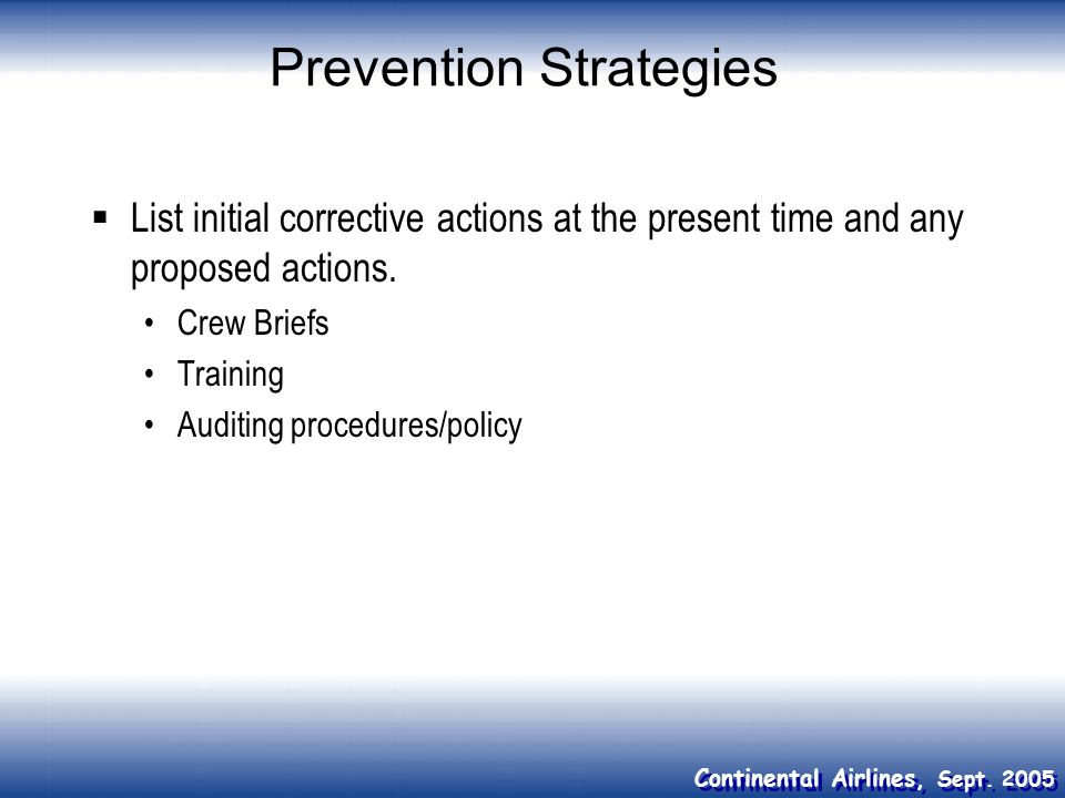 Continental Airlines, Sept. 2005 Prevention Strategies List initial corrective actions at the present time and any proposed actions. Crew Briefs Train