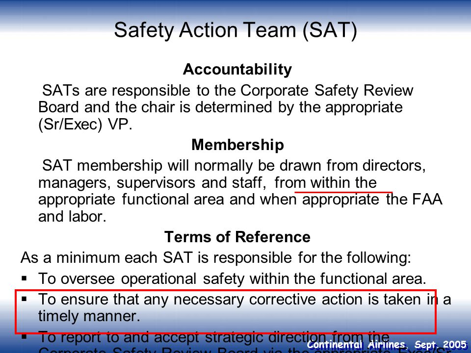 Continental Airlines, Sept. 2005 Safety Action Team (SAT) Accountability SATs are responsible to the Corporate Safety Review Board and the chair is de