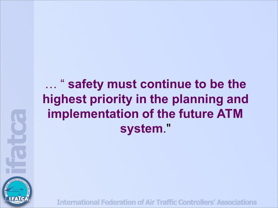 … safety must continue to be the highest priority in the planning and implementation of the future ATM system.