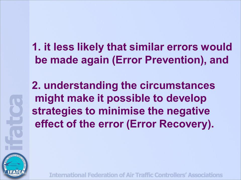 1. it less likely that similar errors would be made again (Error Prevention), and 2.