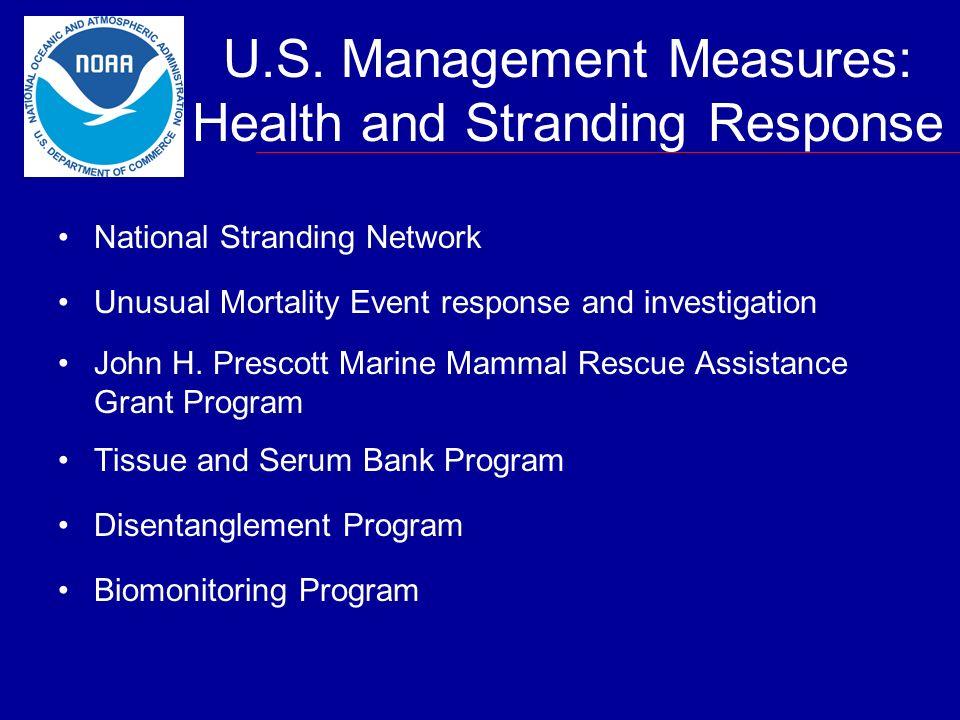 U.S. Management Measures: Health and Stranding Response National Stranding Network Unusual Mortality Event response and investigation John H. Prescott