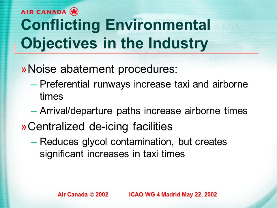 Air Canada © 2002 ICAO WG 4 Madrid May 22, 2002 Conflicting Environmental Objectives in the Industry »Noise abatement procedures: –Preferential runway