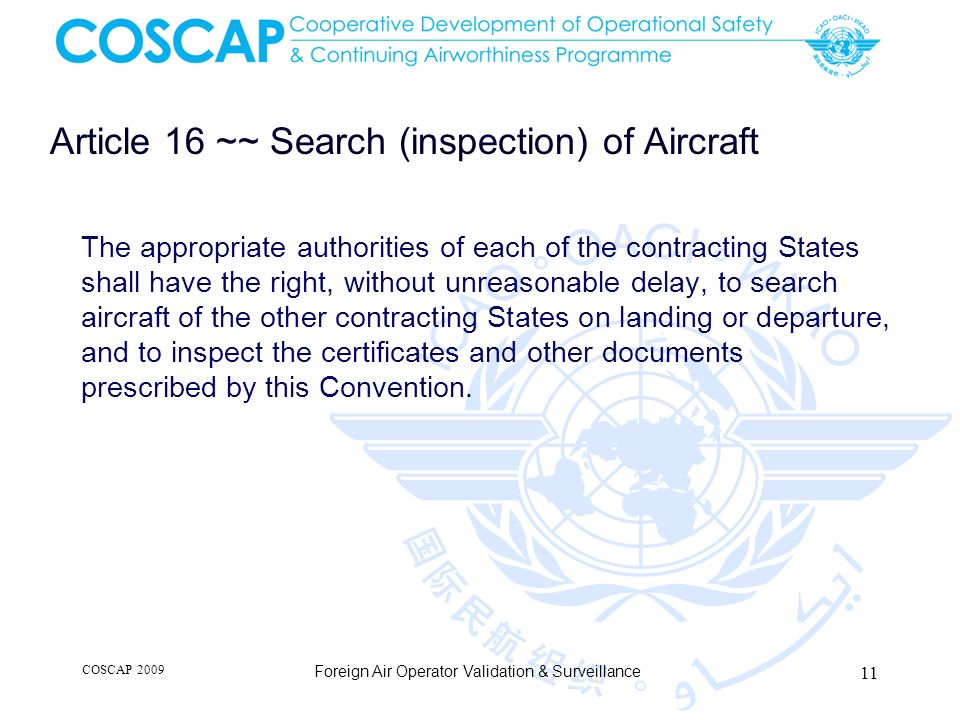 Article 16 ~~ Search (inspection) of Aircraft The appropriate authorities of each of the contracting States shall have the right, without unreasonable
