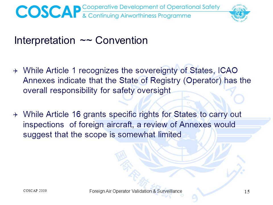 Interpretation ~~ Convention While Article 1 recognizes the sovereignty of States, ICAO Annexes indicate that the State of Registry (Operator) has the