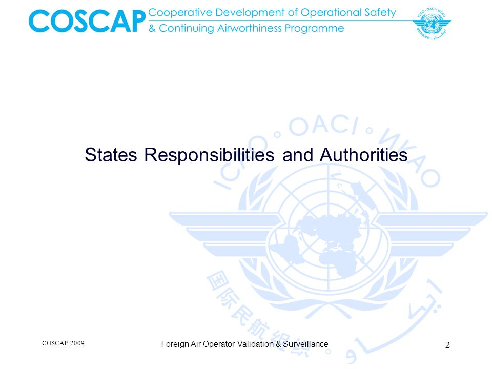 States Responsibilities and Authorities COSCAP 2009 Foreign Air Operator Validation & Surveillance 2