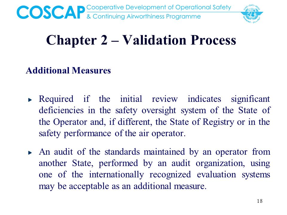 18 Chapter 2 – Validation Process Additional Measures Required if the initial review indicates significant deficiencies in the safety oversight system