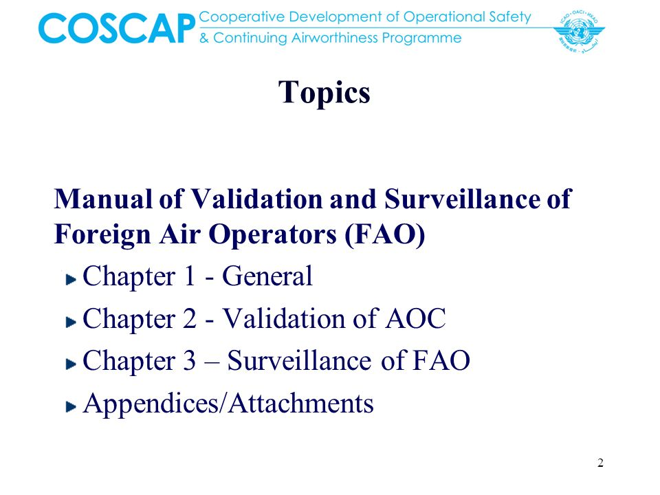 2 Topics Manual of Validation and Surveillance of Foreign Air Operators (FAO) Chapter 1 - General Chapter 2 - Validation of AOC Chapter 3 – Surveillan