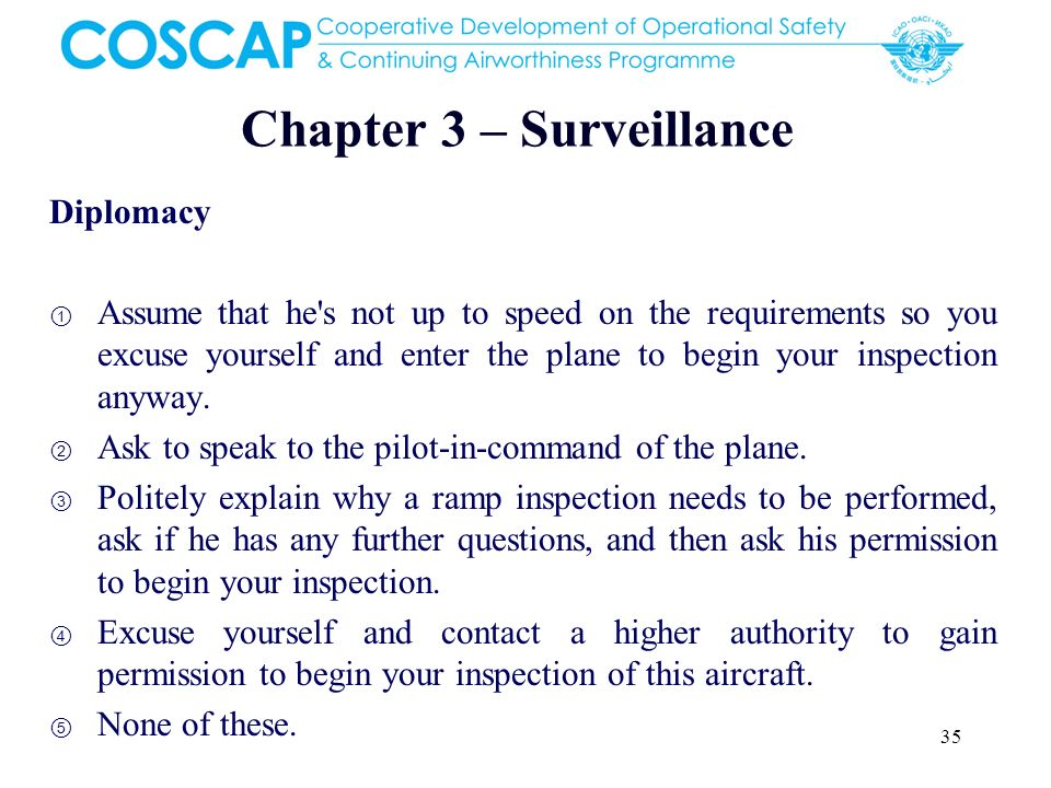 35 Chapter 3 – Surveillance Diplomacy Assume that he's not up to speed on the requirements so you excuse yourself and enter the plane to begin your in